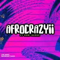 AFROCRAYZII ft REMI BURGZ (REPREZENT RADIO LIVE AUDIO)