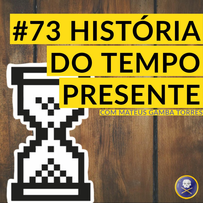 História Pirata #73 - História do Tempo Presente com Mateus Gamba Torres