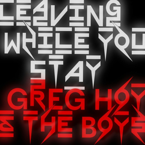 Greg Hoy & The Boys - Leaving While You Stay