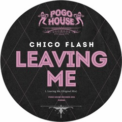 CHICO FLASH - Leaving Me (Original Mix) PHR280 ll POGO HOUSE