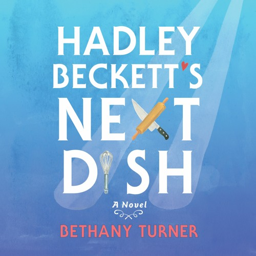 """""""Hadley Beckett's Next Dish"""" by Bethany Turner read by Aimee Lilly"""