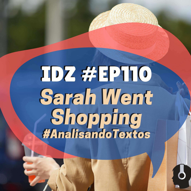 IDZ #110 - Sarah Went Shopping [Analisando Textos]