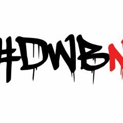 #dwbnpodcast ( Be Safe Tho )
