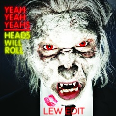 Yeah Yeah Yeahs - Heads Will Roll (Lew Edit) [FREE DOWNLOAD]