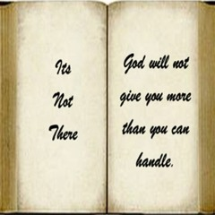 God Will Not Give You More Than You Can Handle