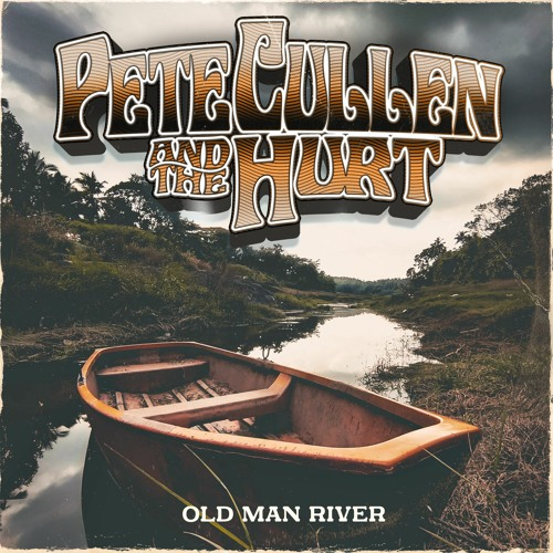Old Man River Pete Cullen & The Hurt