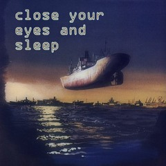 Close Your Eyes And Sleep