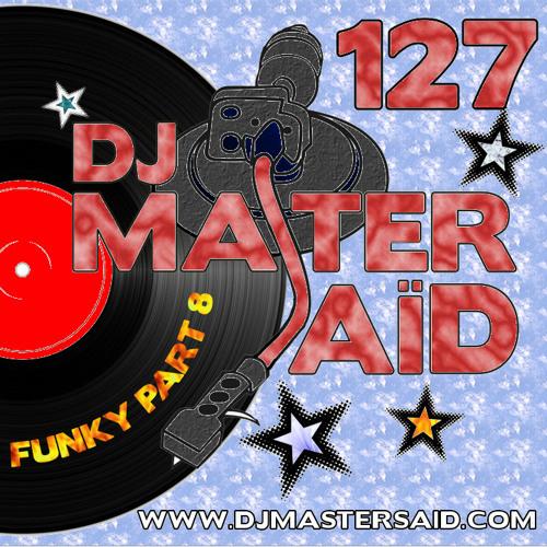 DJ Master Saïd's 100% Funky Mix Part 8 Volume 127