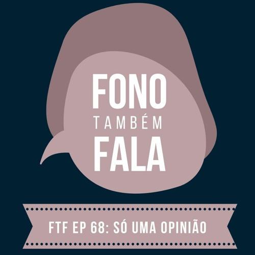 FTF Episódio 68: Só Uma Opinião