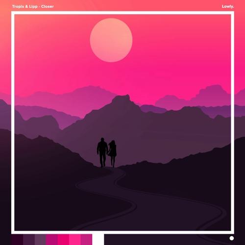Tropix (ft. Lipp) - Closer