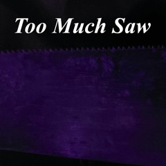 Too Much Saw