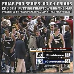 Friar Pod Series: The 03-04 Providence Friars | Episode 3 of 4 | Putting Friartown On The Map