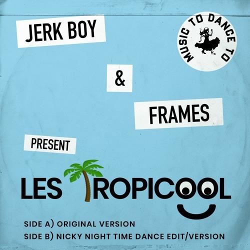 Jerk Boy & Frames - Les Tropicool (Nicky Night Time Dance Version) [Music To Dance To] Radio Edit