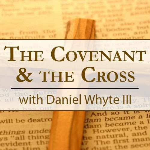 PODCAST: Give Us a King Like the Rest of the Nations, Part 43 (The Covenant and the Cross #126)