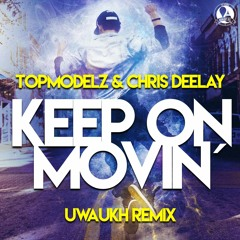 Topmodelz & Chris Deelay - Keep On Movin (Uwaukh Remix)