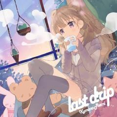 last drip feat.熊野ぽえみ