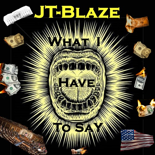 """""""What I Have To Say,"""" JT - Blaze (Produced By Mozarts Beats)"""