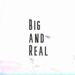 Big And Real