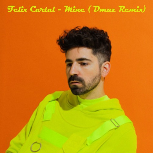 Felix Cartal - Mine ( Dmuz Remix)