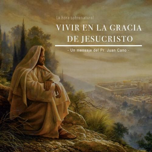 Vivir En La Gracia De Jesucristo - Pr. Juan Cano