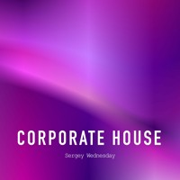 Sergey Wednesday - Corporate House (Original Mix)