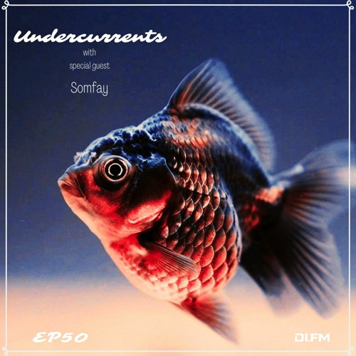 Undercurrents EP50 ▪️ SPECIAL GUEST: Somfay ▪️ Aug. 20 '21