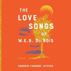 THE LOVE SONGS OF W.E.B. DUBOIS By Honoree Fanonne Jeffers