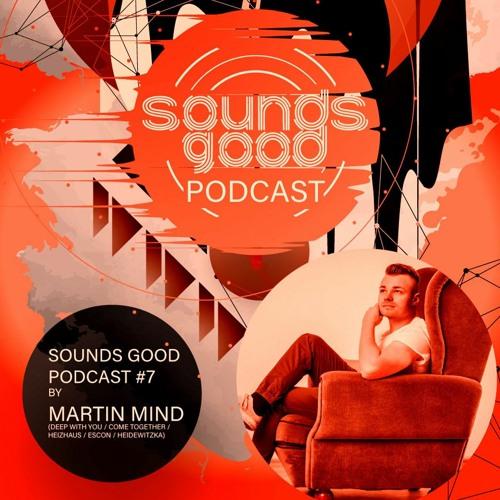SOUNDSGOOD PODCAST #7 by Martin Mind