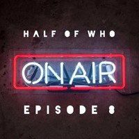 Half of WHO by Albwho - Episode 8