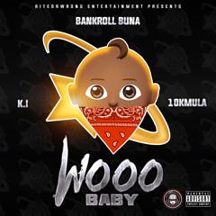 WOOO BABY - BANKROLL BUNA x K.I x 10k MULA
