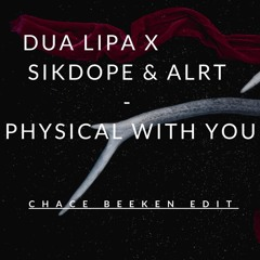 Dua Lipa x Sikdope & ALRT -Physical With You ( CHACE BEEKEN EDIT ) * Skip to 1 Min * [FREE D/L]
