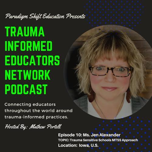 Episode #11 Ms. Jen Alexander - Trauma Informed Educators Network Podcast