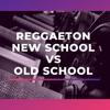 Download REGGAETON NEW SCHOOL VS OLD SCHOOL - MIX 2020 Mp3