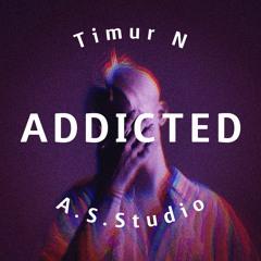 ADDICTED - Timur N & A.S.Studio (Aleksandr Skliarov)