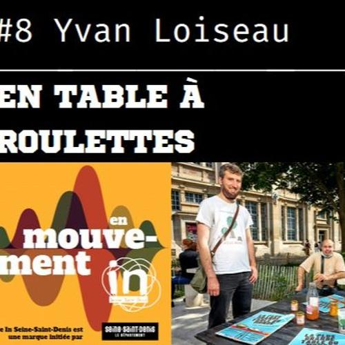 Episode 8: avec Yvan Loiseau, en table à roulettes