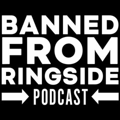 Banned From Ringside #224