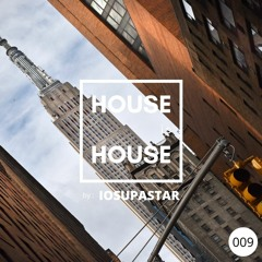 HOUSE Is HOUSE By IOSUPASTAR Radio Show Episode 009