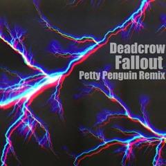 Deadcrow - Fallout (Petty Penguin Remix)