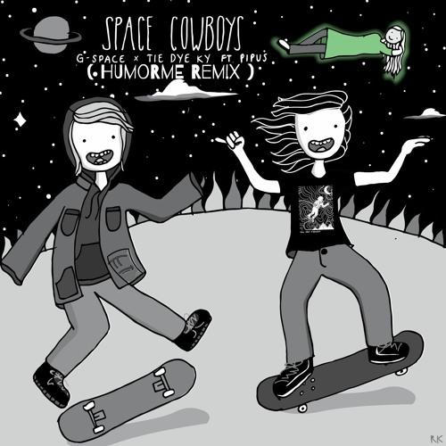G-Space - Space Cowboys (w/ tiedye ky & Pipus)(HUMORME Remix)
