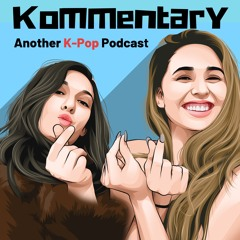 Kpop Catch Up with Kommentary