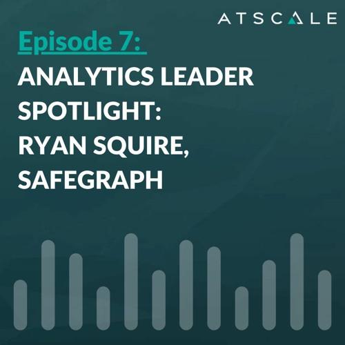 Analytics Leader Spotlight: Ryan Squire, SafeGraph
