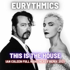 EURYTHMICS - THIS IS THE HOUSE ( IAN COLEEN FULL HIGH ENERGY REMIX 2021 )