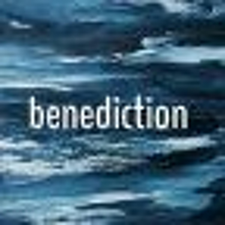 Benediction 1 - Anna Evans - 2020.03.15