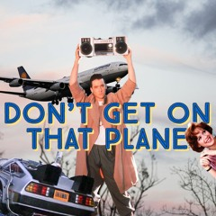 Don't Get On That Plane