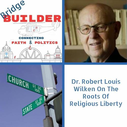 Dr. Robert Louis Wilken On The Roots Of Religious Liberty
