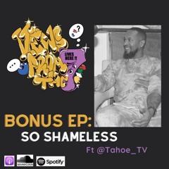 Bonus Episode: So Shameless Ft @Tahoe_TV