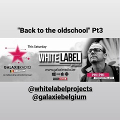 Phi Phi // Back To The OldSchool Part 3 // GALAXIE Radio Belgique  // White Label Projects