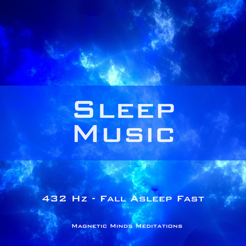 Sleep Music (432 Hz - Fall Asleep Fast) by Magnetic Minds