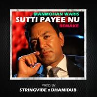 MANMOHAN WARIS | SUTTI PAYEE NU (REMAKE) | STRINGVIBE x DHAMIDUB