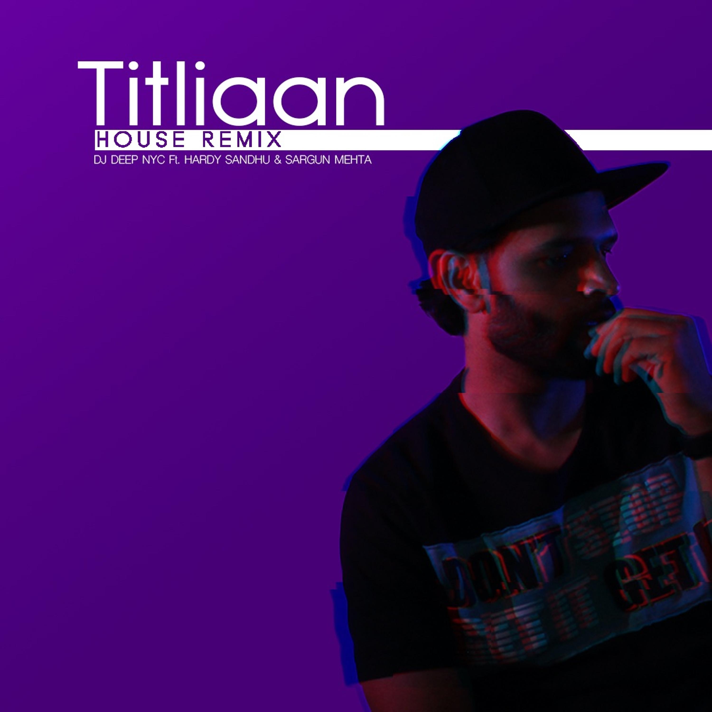 Titliaan (DJ Deep NYC House Remix) - Hardy Sandhu Ft Sargun Mehta